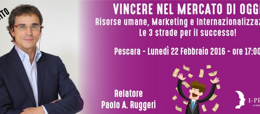 """""""Vincere nel mercato di oggi"""" con Paolo Ruggeri a Pescara!"""